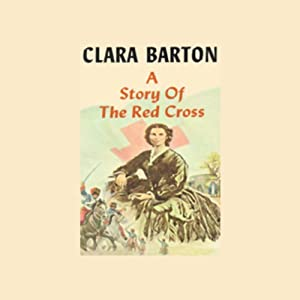 A Story of the Red Cross | [Clara Barton]