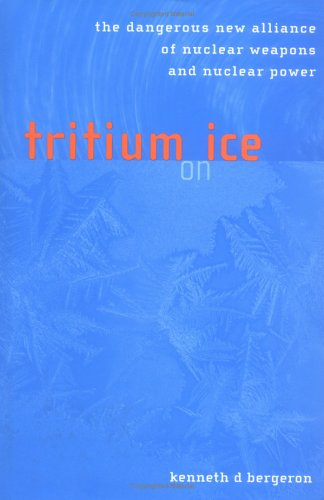 Tritium on Ice: The Dangerous New Alliance of Nuclear Weapons and Nuclear Power PDF