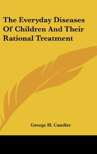 The Everyday Diseases of Children and Their Rational Treatment