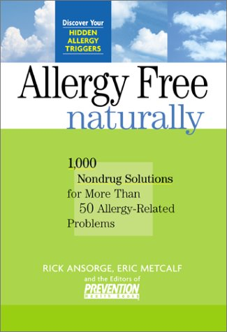 Allergy-Free Naturally: 1,000 Nondrug Solutions For More Than 50 Allergy-Related Problems