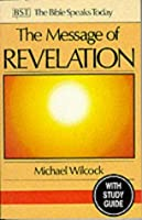 The Message of Revelation: I Saw Heaven Opened: With Study Guide (The Bible Speaks Today)