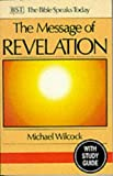 The Message of Revelation: With Study Guide: I Saw Heaven Opened (Bible Speaks Today) (0851109640) by Wilcock, Michael