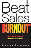 Beat Sales Burnout: Maximize Sales, Minimize Stress (1593371551) by Schiffman, Stephan