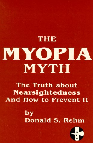 Download The Myopia Myth Truth About Nearsightedness And How To Prevent It Pdf By Donald S Rehm