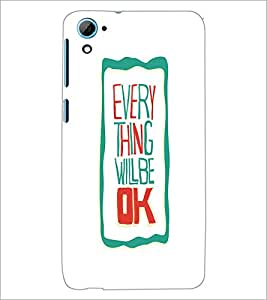 HTC DESIRE 826 EVERY THING WILL BE OK Designer Back Cover Case By PRINTSWAG
