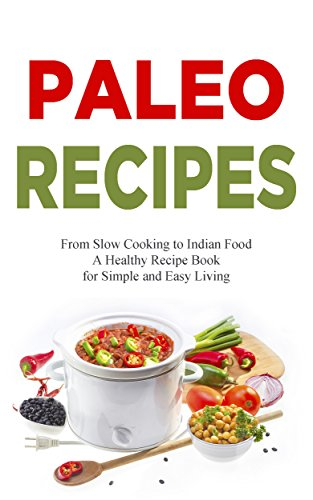 Paleo Cookbook: Paleo Recipes - Healthy Low Carb Paleo Cooking Recipes for Delicious Mexican Paleo, Indian Paleo, Atkins Diet, Low Carbohydrate Low Carb Cookbook by Adrianne Love