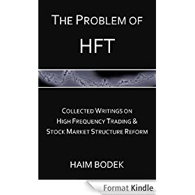 The Problem of HFT - Collected Writings on High Frequency Trading & Stock Market Structure Reform (English Edition)