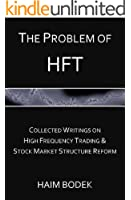 The Problem of HFT - Collected Writings on High Frequency Trading & Stock Market Structure Reform