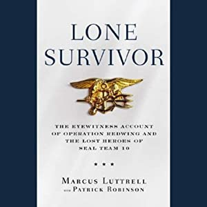 Lone Survivor: The Eyewitness Account of Operation Redwing and the Lost Heroes of SEAL Team 10 | [Marcus Luttrell]