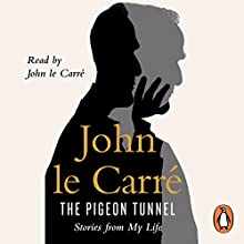 The Pigeon Tunnel: Stories from My Life Audiobook by John le Carré Narrated by John le Carré