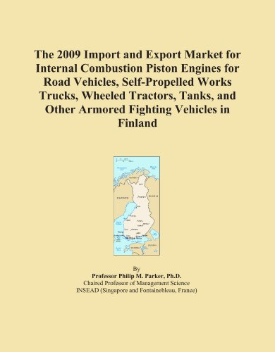 The 2009 Import and Export Market for Internal Combustion Piston Engines for Road Vehicles, Self-Propelled Works Trucks, Wheeled Tractors, Tanks, and Other Armored Fighting Vehicles in Finland