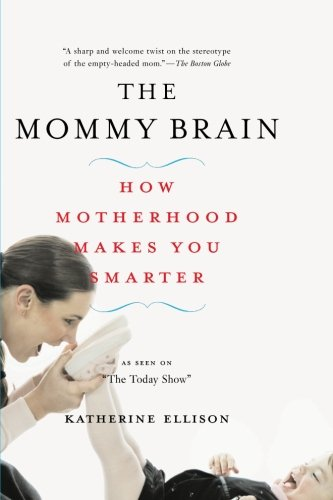 The Mommy Brain: How Motherhood Makes Us Smarter