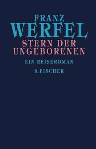 Franz Werfel. Gesammelte Werke in Einzelbänden - Gebundene Ausgabe: Stern der Ungeborenen: Ein Reiseroman: Ein Reiseroman. Gesammelte Werke in Einzelbänden