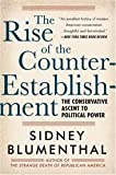 The Rise of the Counter Establishment: From Conservative Ideology to Political Power