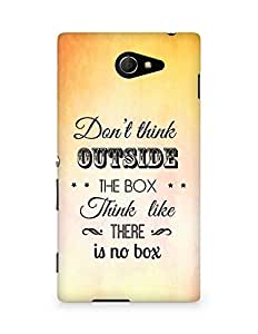 Amez Dont think Outside the Box think like there is no Box Back Cover For Sony Xperia M2 D2302