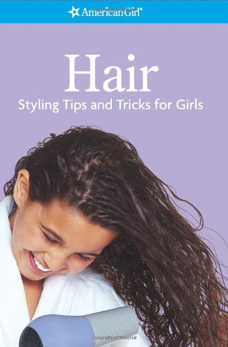 Hair- Styling Tips and Tricks for Girls (American Girl) (American Girl Library)