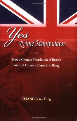 Yes Prime Manipulator: How a Chinese Translation of British Political Humor Came into Being