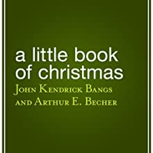 A Little Book of Christmas (       UNABRIDGED) by John Kendrick Bangs, Arthur E. Becher Narrated by Mariann Froulow