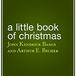 A Little Book of Christmas | [John Kendrick Bangs, Arthur E. Becher]