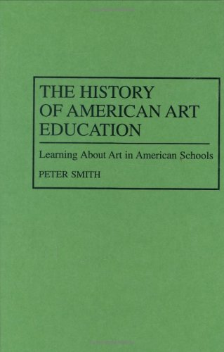 The History of American Art Education: Learning About Art in American Schools (Contributions to the Study of Education)