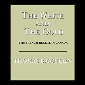 The White and the Gold: The French Regime in Canada | [Thomas B. Costain]