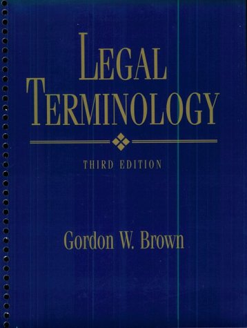 Legal Terminology (3rd Edition), by Gordon W. Brown
