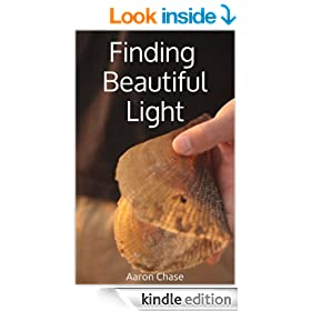 Finding Beautiful Light - The Beginning Photographers Guide... (Photography Revealed Book 4)
