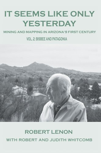 It Seems Like Only Yesterday: Mining And Mapping in Arizona?s First Century Vol 2: Bisbee And Patagonia