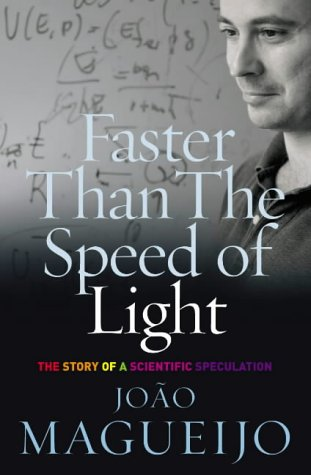 Faster Than the Speed of Light: The Story of a Scientific Speculation, Joao Magueijo