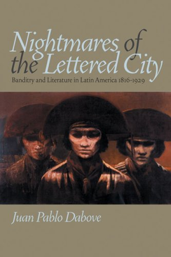 Nightmares of the Lettered City: Banditry and Literature in Latin America, 1816-1929 (Pitt Illuminations)