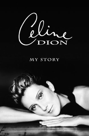 Celine Dion : My Story, My Dream, Celine Dion