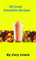 50 Great Smoothie Recipes (English Edition)