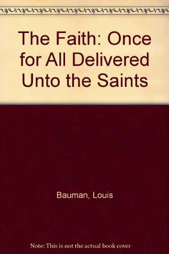 The Faith: Once for All Delivered Unto the Saints