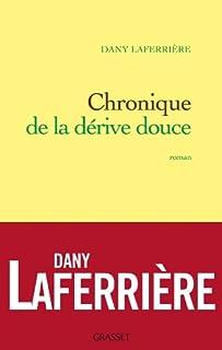 Chronique de la dérive douce : roman, Laferrière, Dany