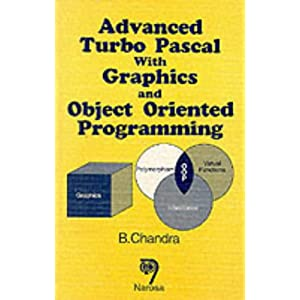 Advanced Turbo Pascal with Graphics and Object Oriented Programming
