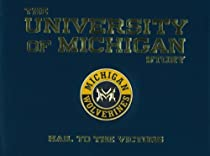The University of Michigan Story: Hail To The Victors