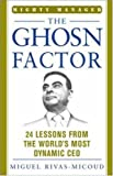 The Ghosn Factor: 24 Inspiring Lessons From Carlos Ghosn, the Most Successful Transitional CEO (Mighty Managers Series)