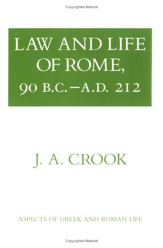 Law and Life of Rome, 90 B.C.-A.D. 212 (Aspects of Greek...