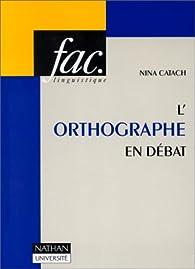L'orthographe en débat: Dossiers pour un changement : avec la liste complète de mots rectifíes par Nina Catach