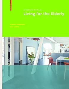 Living for the Elderly (Design Manuals) by Birkhäuser Architecture