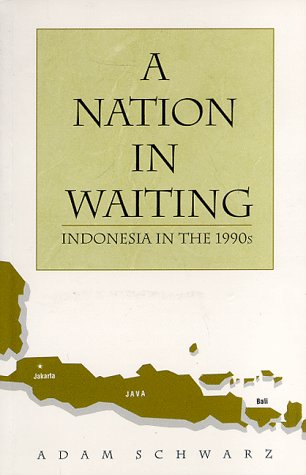 A Nation In Waiting: Indonesia In The 1990s, Adam Schwarz