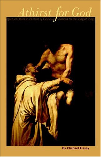 Athirst for God: Spiritual Desire in Bernard of Clairvaux's Sermons on the Song of Songs (Cistercian Studies Series No 77), MICHAEL CASEY