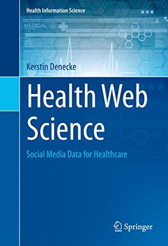 Health Web Science: Social Media Data for Healthcare (Health Information Science)