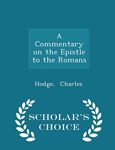 A Commentary on the Epistle to the Romans - Scholar's Choice Edition