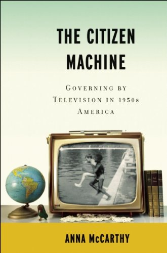 The Citizen Machine: Governing by Television in 1950s...