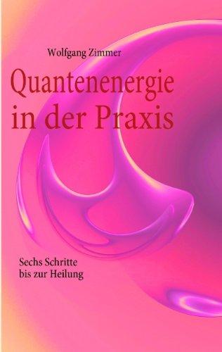 Books on Demand Quantenenergie in der Praxis: Sechs Schritte bis zur Heilung
