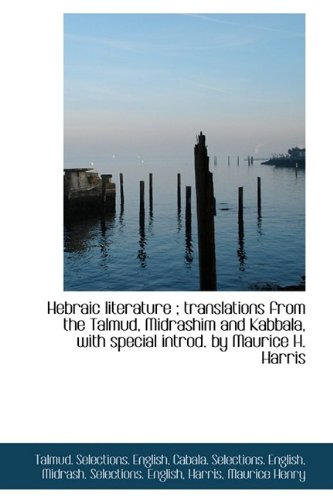 Hebraic literature ; translations from the Talmud, Midrashim and Kabbala, with special introd. by Ma