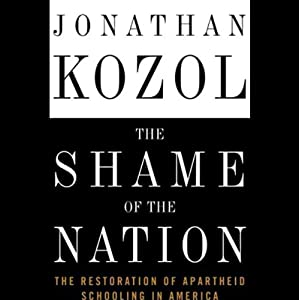 The Shame of the Nation: The Restoration of Apartheid Schooling in America | [Jonathan Kozol]
