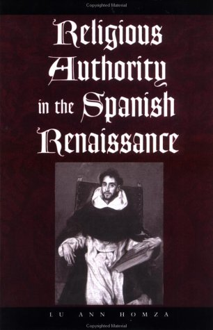 Religious Authority in the Spanish Renaissance (The Johns Hopkins University Studies in Historical and Political Science