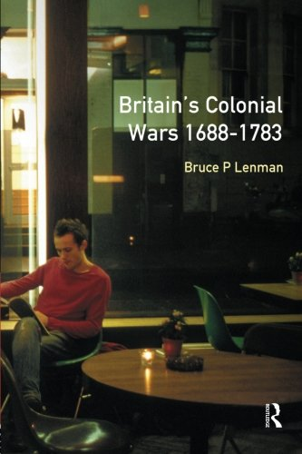 Britain's Colonial Wars, 1688-1783 (Modern Wars In Perspective)